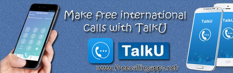 Make free international calls with TalkU app  - Free calling apps