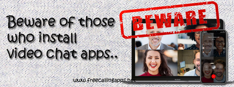 Beware video chat apps.
